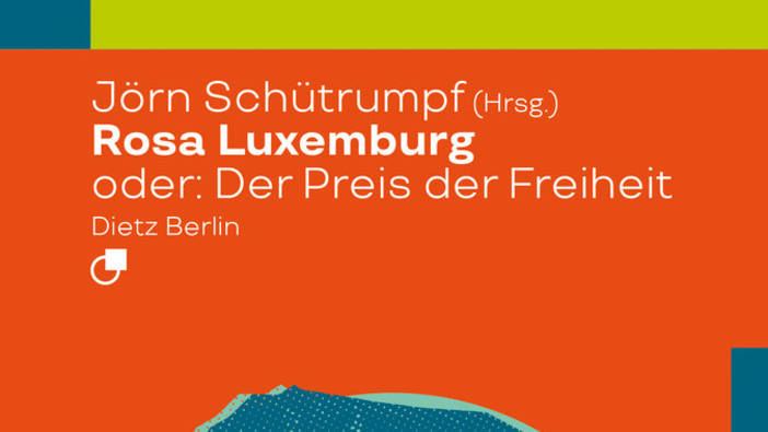Rosa Luxemburg, or: The Price of Freedom
